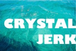 CRYSTAL JERK